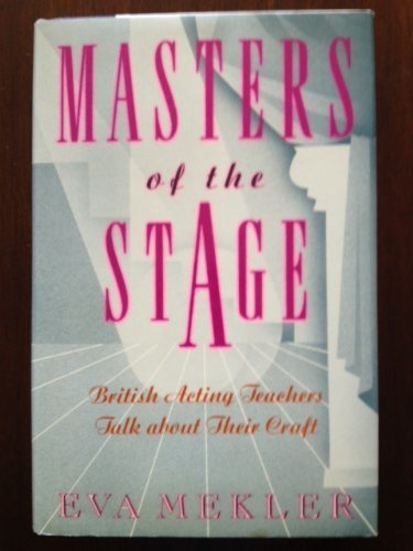 Masters of the Stage: British Acting Teachers Talk About Their Craft (0802110304) by Eva Mekler