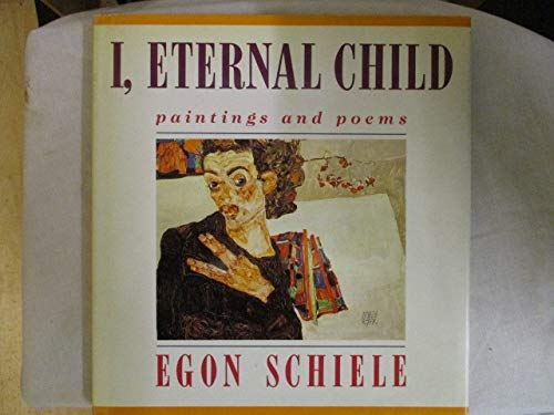 I, Eternal Child: Paintings and Poems: Schiele, Egon