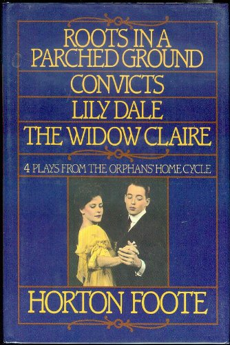 Roots in a Parched Ground, Convicts, Lily Dale, the Widow Claire the First Four Plays of the ...