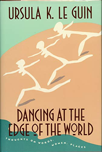DANCING AT THE EDGE OF THE WORLD: Le Guin, Ursula K.