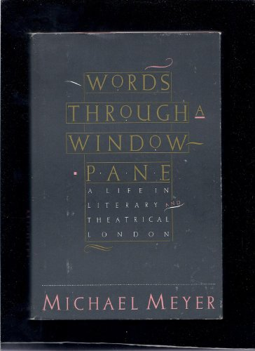 Words Through a Window Pane: A Life in London's Literary and Theatrical Scenes: Meyer, Michael