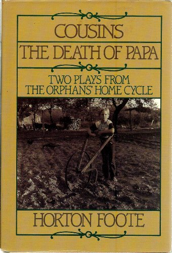 Cousins and the Death of Papa: Two Plays from The Orphans' Home Cycle: Foote, Horton