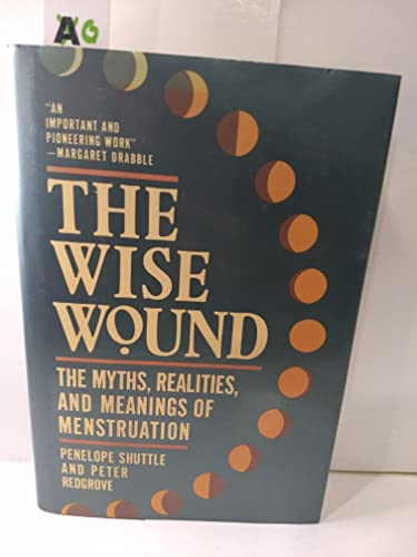 9780802111364: The Wise Wound: Myths, Realities, and Meanings of Menstruation