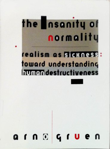 The Insanity of Normality: Realism As Illness: Arno Gruen