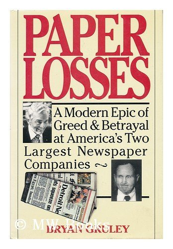 Paper Losses: A Modern Epic of Greed and Betrayal at America's Two Largest Newspaper Companies...