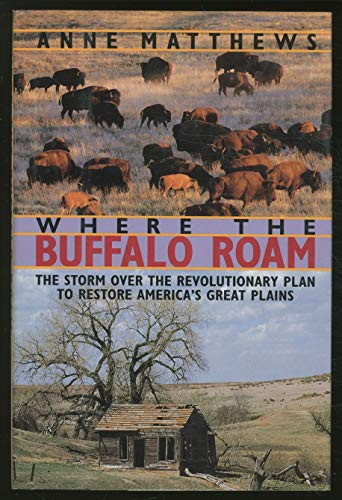 Where the Buffalo Roam: The Storm Over the Revolutionary Plan to Restore America's Great Plains