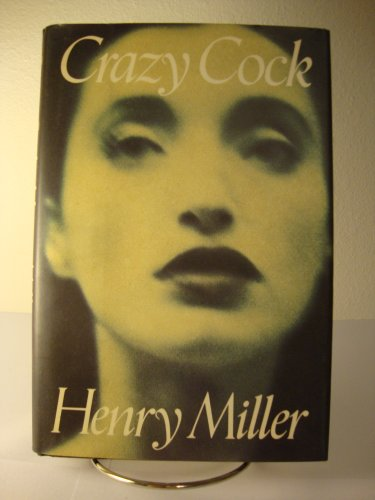 Crazy Cock: Miller, Henry, and Dearborn, Mary (Introduction), and Jong, Erica (Foreword)