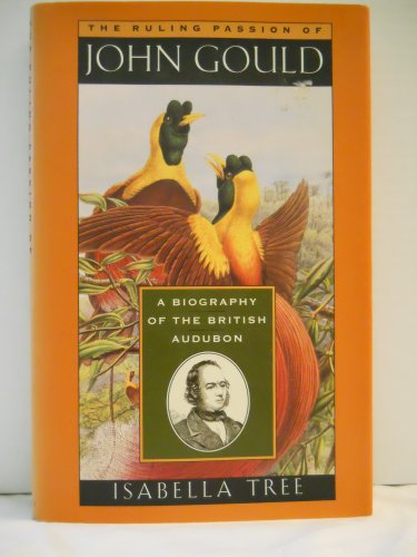 9780802114631: The Ruling Passion of John Gould: A Biography of the British Audubon