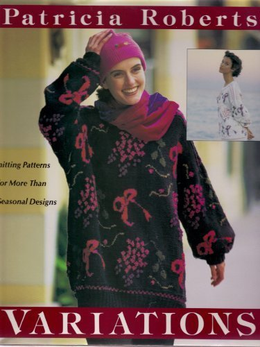 Variations: Knitting Patterns for More Than 50 Seasonal Designs (0802114903) by Roberts, Patricia