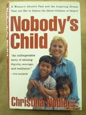 9780802115515: Nobody's Child: A Woman's Abusive Past and the Inspiring Dream That Led Her to Rescue the Street Children of Saigon