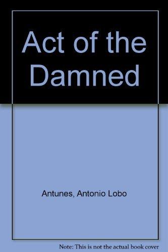 Act of the Damned : A Novel: Lobo Antunes, Antonio; Zenith, Richard (translator)