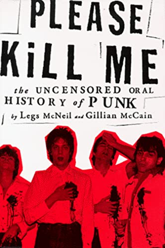 Please Kill Me: The Uncensored Oral History of Punk: McNeil, Legs; McCain, Gillian