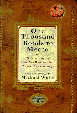 One Thousand Roads to Mecca: Ten Centuries: Michael Wolfe