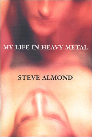 My Life in Heavy Metal: Steve Almond
