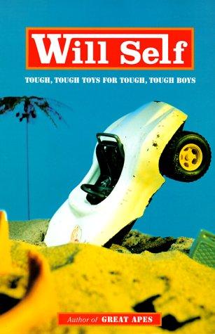 Tough, Tough Toys for Tough, Tough Boys (Signed First Edition): Will Self