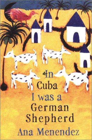 In Cuba I Was a German Shepherd: Menendez, Ana