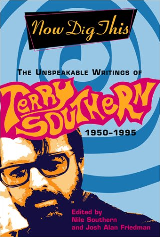 9780802116895: Now Dig This: The Unspeakable Writings of Terry Southern, 1950-1995