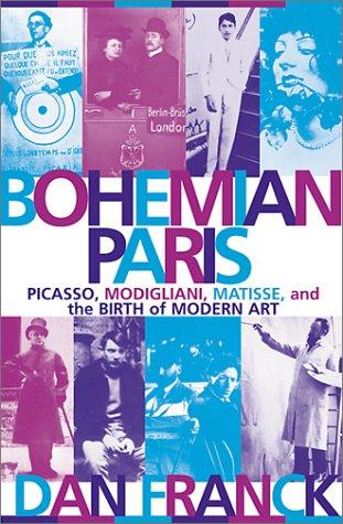 9780802116970: Bohemian Paris: Picasso, Modigliani, Matisse, and the Birth of Modern Art