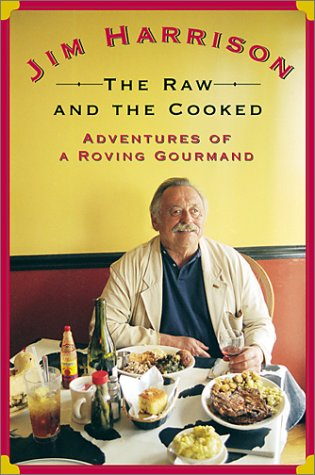 The Raw and the Cooked: Adventures of a Roving Gourmand: Harrison, Jim