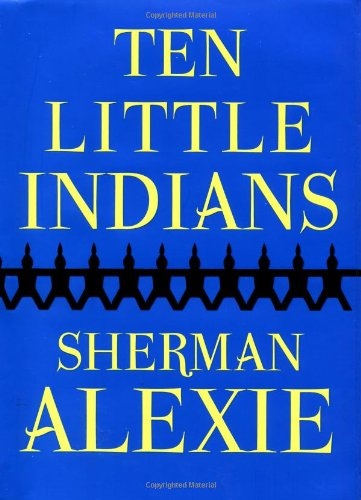 Ten Little Indians : Stories: Alexie, Sherman