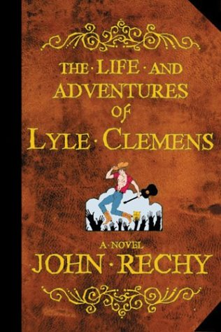 The Life and Adventures of Lyle Clemens: Rechy, John