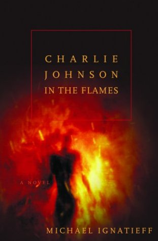 Charlie Johnson in the Flames - 1st Edition/1st Printing: Ignatieff, Michael