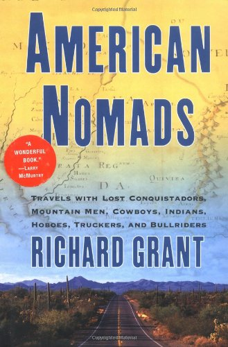 9780802117632: American Nomads: Travels With Lost Conquistadors, Mountain Men, Cowboys, Indians, Hoboes, Truckers, and Bullriders