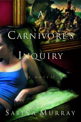 A Carnivore's Inquiry (Signed First Edition): Sabina Murray