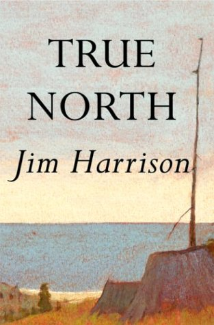 9780802117731: True North: A Novel (Harrison, Jim)
