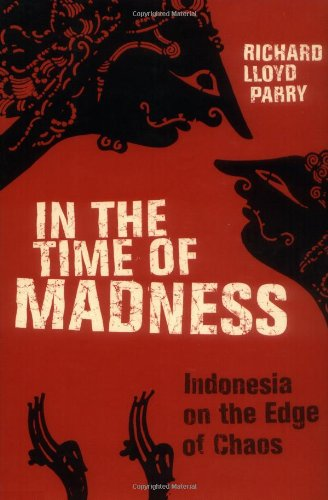 9780802118080: In the Time of Madness: Indonesia on the Edge of Chaos