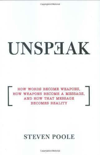 9780802118257: Unspeak: How Words Become Weapons, How Weapons Become a Message, and How That Message Becomes Reality