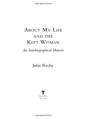 About My Life and the Kept Woman: Rechy, John