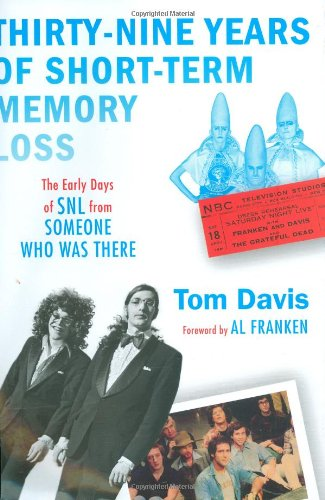 9780802118806: Thirty-Nine Years of Short-Term Memory Loss: The Early Days of SNL from Someone Who Was There