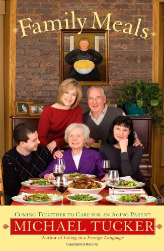 9780802119216: Family Meals: Coming Together to Care for an Aging Parent