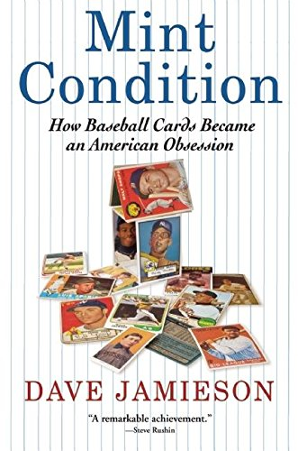 Mint Condition: How Baseball Cards Became an American Obsession: Jamieson, David