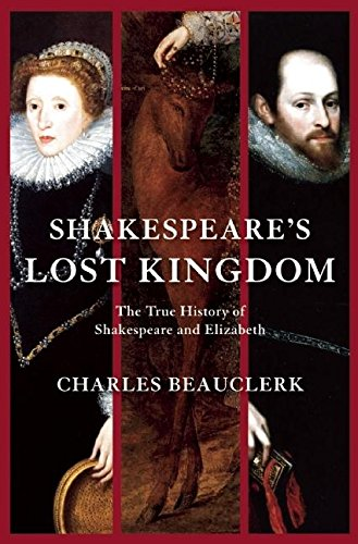 9780802119407: Shakespeare's Lost Kingdom: The True History of Shakespeare and Elizabeth