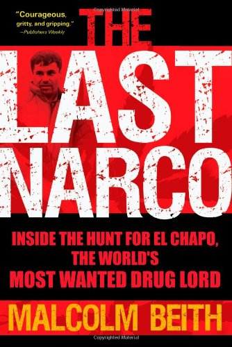 9780802119520: The Last Narco: Inside the Hunt for El Chapo, The World's Most Wanted Drug Lord