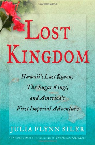 9780802120014: Lost Kingdom: Hawaii's Last Queen, the Sugar Kings and America's First Imperial Adventure