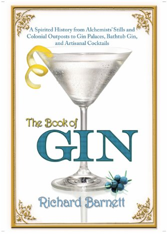 9780802120434: The Book of Gin: A Spirited World History from Alchemists' Stills and Colonial Outposts to Gin Palaces, Bathtub Gin, and Artisanal Cocktails
