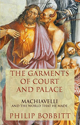 9780802120748: The Garments of Court and Palace: Machiavelli and the World That He Made