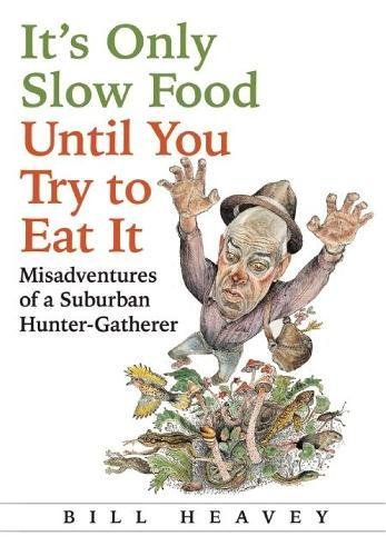 9780802121318: It's Only Slow Food Until You Try to Eat It: Misadventures of a Suburban Hunter-Gatherer