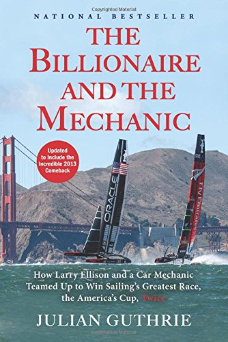 9780802121363: The Billionaire and the Mechanic: How Larry Ellison and a Car Mechanic Teamed Up to Win Sailing's Greatest Race, the Americas Cup, Twice