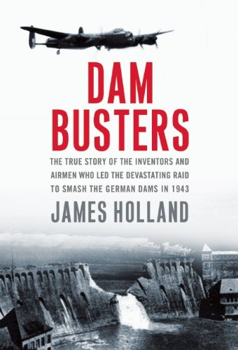 9780802121691: Dam Busters: The True Story of the Inventors and Airmen Who Led the Devastating Raid to Smash the German Dams in 1943
