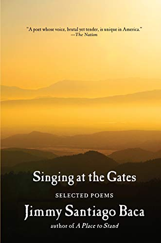 Singing at the Gates: Selected Poems: Jimmy Santiago Baca