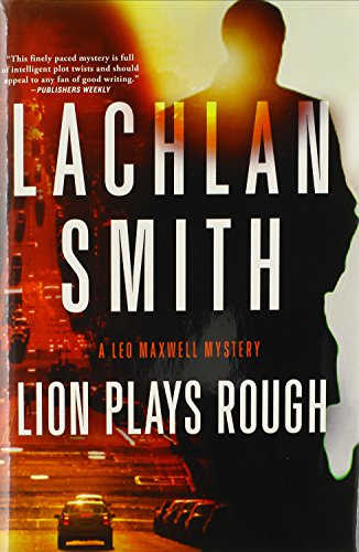 Lion Plays Rough: A Leo Maxwell Mystery: Smith, Lachlan