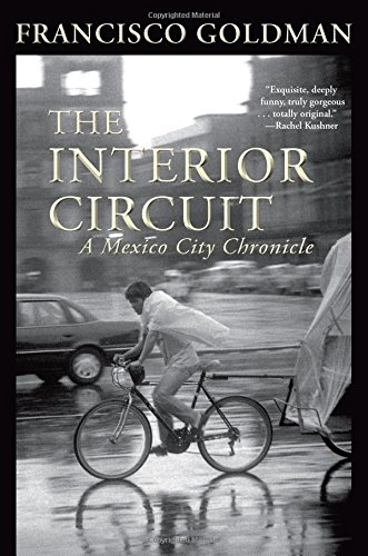 9780802122568: The Interior Circuit: A Mexico City Chronicle (Mexico City Chronicles)