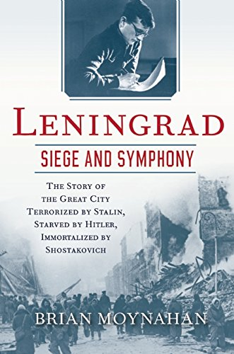 9780802123169: Leningrad: Siege and Symphony: The Story of the Great City Terrorized by Stalin, Starved by Hitler, Immortalized by Shostakovich
