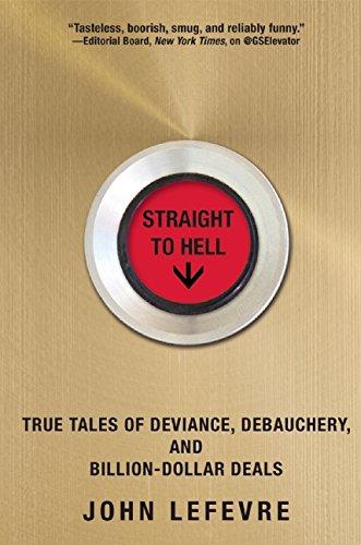 9780802123305: Straight to Hell: True Tales of Deviance, Debauchery, and Billion-Dollar Deals