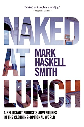 9780802123510: Naked at Lunch: A Reluctant Nudist's Adventures in the Clothing-Optional World