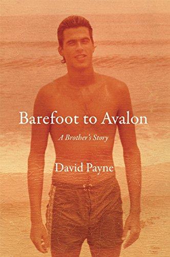 Barefoot to Avalon: A Brother's Story: David Payne